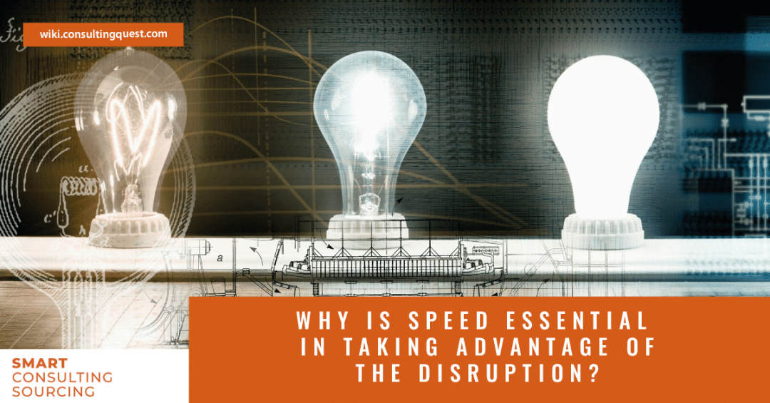 Why is Speed Essential in Taking Advantage of the Disruption?