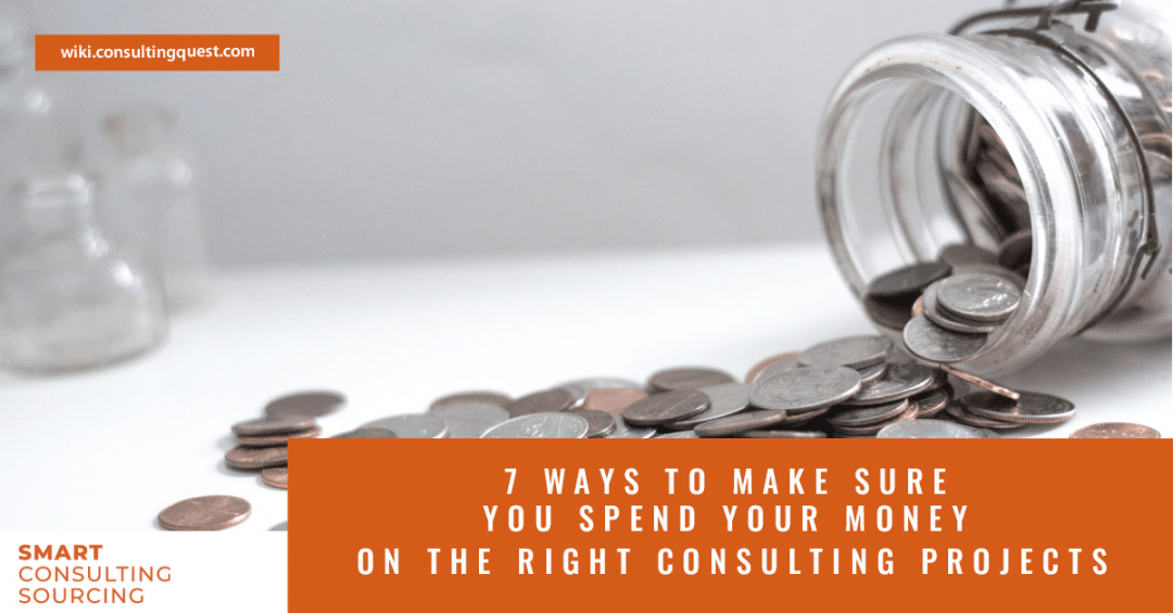 7 Ways to Make Sure you Spend your Money on the right Consulting Projects