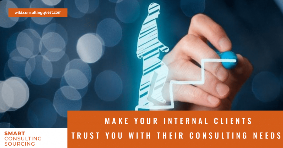 Make your internal clients trust you with their consulting needs