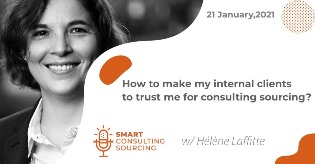 Podcast | How to make my internal clients to trust me for Consulting Sourcing?