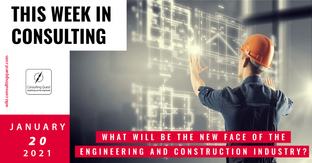 This Week In Consulting: What will be the new face of the Engineering and Construction Industry?