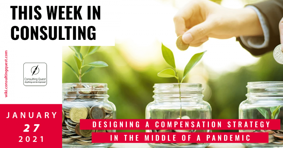 This Week In Consulting: Designing a compensation strategy in the middle of a pandemic