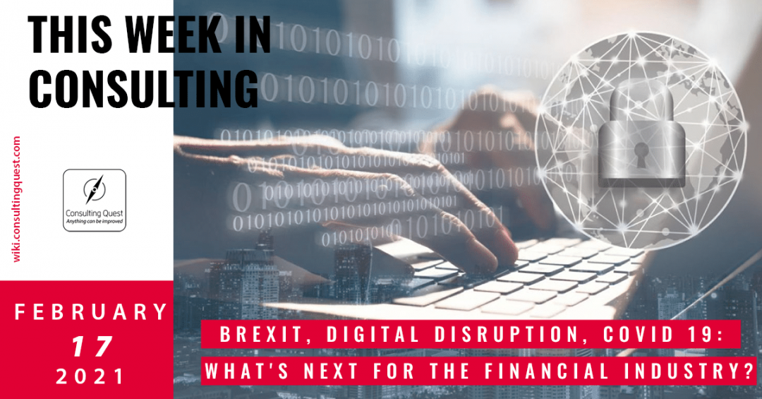 This Week In Consulting: Brexit, Digital disruption, Covid 19: what's next for the Financial Industry?
