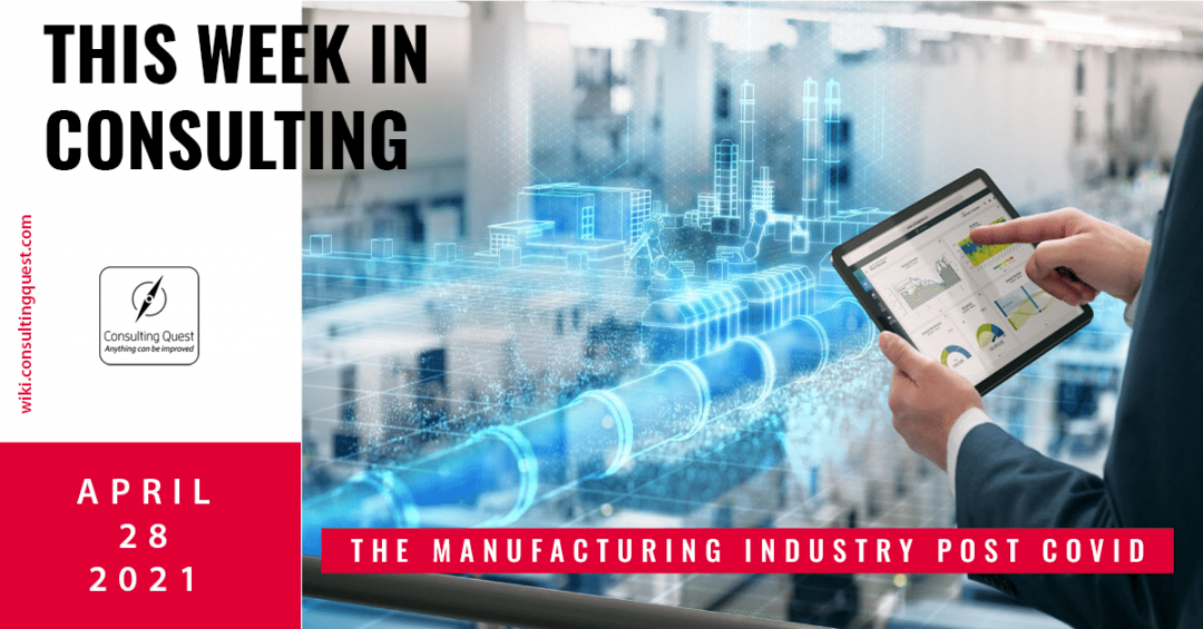 This Week In Consulting: The manufacturing industry post Covid