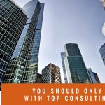 You should only work with top consulting firms