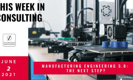 This Week In Consulting: Manufacturing engineering 5.0: the next step?