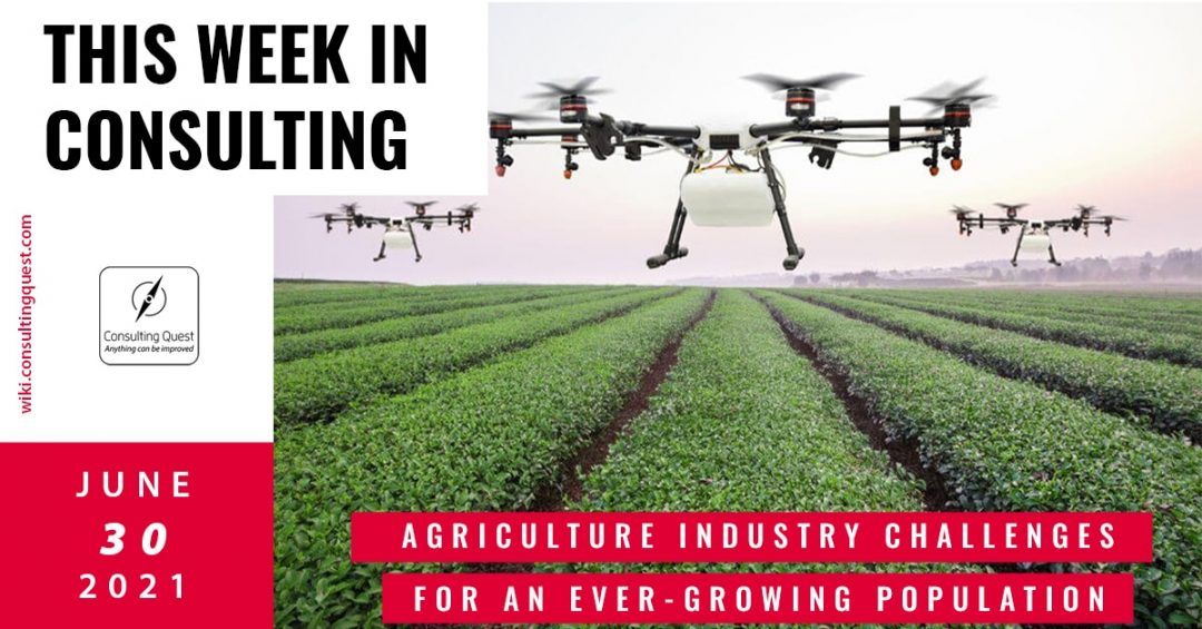 This Week In Consulting: Agriculture industry challenges for an ever-growing population
