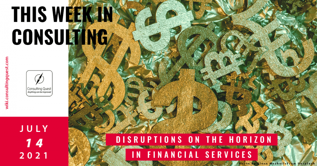 This Week In Consulting: Disruptions on the horizon for Financial Services